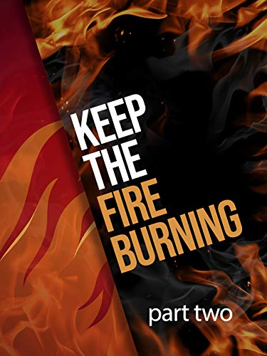 Keep the Fire Burning (part 2)