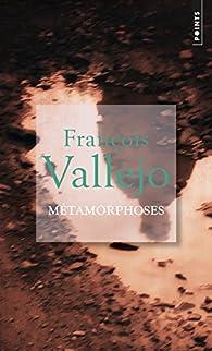 M�tamorphoses par Fran�ois Vallejo