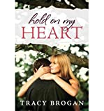 [ HOLD ON MY HEART ] By Brogan, Tracy ( Author) 2013 [ Paperback ]