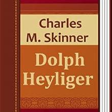 Dolph Heyliger (       UNABRIDGED) by Charles Skinner Narrated by Sofia Bezuglova