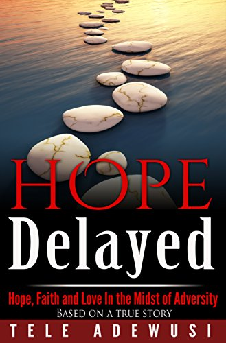 Free Kindle Book : Hope Delayed: Hope, Faith and Love In The Midst Of Adversity