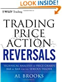 Trading Price Action Reversals: Technical Analysis of Price Charts Bar by Bar for the Serious Trader
