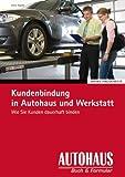 Kundenbindung in Autohaus und Werkstatt: Wie Sie Kunden dauerhaft binden