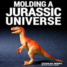 Molding a Jurassic Universe (       UNABRIDGED) by Steven Ray Morris Narrated by Joshua Kumler