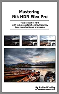 Mastering Nik HDR Efex Pro 2 (The Lightweight Photographer Books)