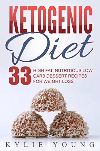 Ketogenic Diet: Fat Bombs: 33 High Fat, Nutritious Low Carb Dessert Recipes for Weight Loss (Delicious Fat Bombs, Ketogenic Recipes, High Fat Low Carb) by Kylie Young