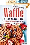 The Ultimate Waffle Cookbook: 31 Simp...