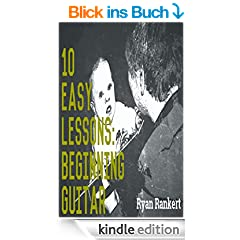 10 Easy Lessons: Beginning Guitar: A Self Learning Experience (English Edition)