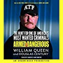 Armed and Dangerous: The Hunt for One of America's Most Wanted Criminals Audiobook by William Queen, Douglas Century Narrated by Charles Kahlenberg