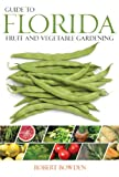 Guide to Florida Fruit & Vegetable Gardening (Fruit & Vegetable Gardening Guides)