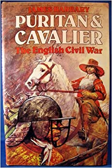 Puritan & cavalier: The English Civil War: James Barbary