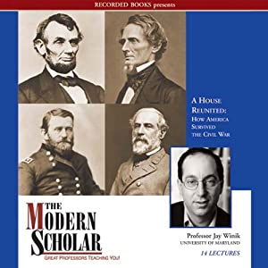 The Modern Scholar: A House Reunited: How America Survived the Civil War | [Jay Winik]