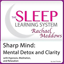 Sharp Mind: Mental Detox and Clarity with Hypnosis, Meditation and Subliminal: The Sleep Learning System with Rachael Meddows  by Joel Thielke Narrated by Rachael Meddows
