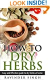 How To Dry Herbs?: Easy And Effective Guide To Dry Herbs At Home (How to dry herbs at home - How to dry foods)