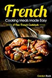 French Cooking Meals Made Easy: A Fine French Cookbook