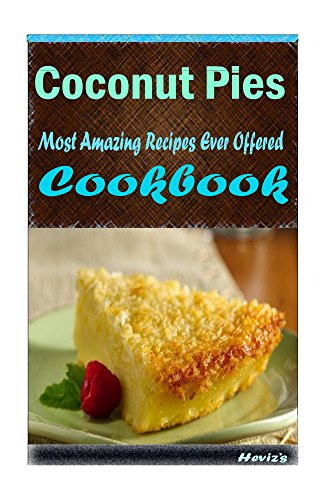 Coconut Pies 101. Delicious, Nutritious, Low Budget, Mouth Watering Cookbook by Heviz's