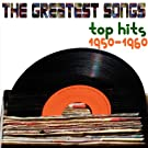 The Greatest Songs (1950 & 1960's Top Hits)