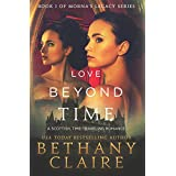 Love Beyond Time: A Scottish Time-Traveling Romance (Book 1 of Morna's Legacy Series) ~ Bethany Claire