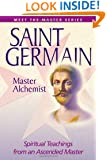Saint Germain: Master Alchemist: Spiritual Teachings From An Ascended Master (Meet the Master)