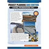Project Planning & Control Using Primavera P6: For all industries including Versions 4 to 6