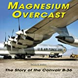 Magnesium Overcast: The Story of the Convair B-36(Specialty Press)