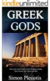 Greek Gods: Discover the Ancient Secrets of Greek Mythology including The Titans, Heracles, Zeus and Poseidon! (Ancient Greece, Titans, Gods, Zeus, Hercules) ... Titans, Gods, Zeus, Hercules Book 2)