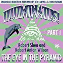 Illuminatus! Part I: The Eye in the Pyramid (       UNABRIDGED) by Robert Shea, Robert Anton Wilson Narrated by Ken Campbell, Chris Fairbank