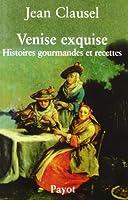 Venise exquise : Histoires gourmandes et recettes