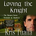 Loving the Knight: The Hansen Series (       UNABRIDGED) by Kris Tualla Narrated by Phil Williams