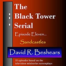 Sandcastles: The Black Tower Serial, Book 11 (       UNABRIDGED) by David R. Beshears Narrated by Jeffrey S. Fellin