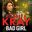 Bad Girl Audiobook by Roberta Kray Narrated by Annie Aldington