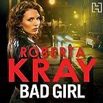 Bad Girl | Roberta Kray