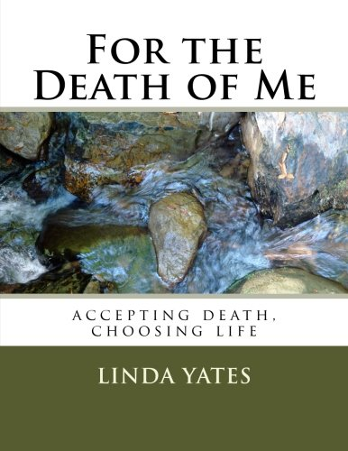 For the Death of Me: accepting death, choosing life