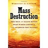Mass Destruction: The Men and Giant Mines That Wired America and Scarred the Planet ~ Timothy J. LeCain