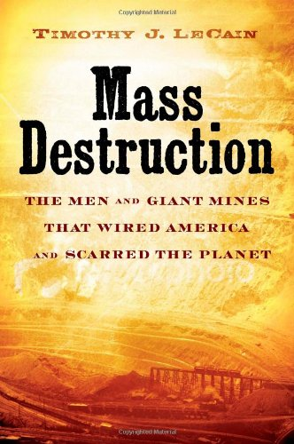Mass Destruction the Men and giant Mines That Wired America and Scarred the Planet