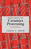 img - for Principles of Ceramics Processing, 2nd Edition 2nd (second) Edition by Reed, James S. published by Wiley-Interscience (1995) book / textbook / text book