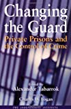 img - for Changing the Guard: Private Prisons and the Control of Crime book / textbook / text book
