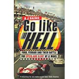 Go Like Hell: Ford, Ferrari and their Battle for Speed and Glory at Le Mansby A J Baime