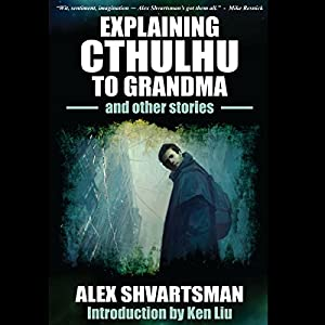 Explaining Cthulhu to Grandma and Other Stories Audiobook