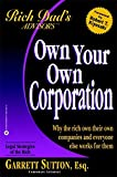 Rich Dad Advisor's Series: Own Your Own Corporation: Why the Rich Own Their Own Companies and Everyone Else Works for Them
