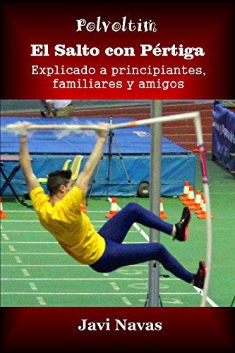 El salto con pértiga explicado a principiantes, familiares y amigos (Polvoltim. El Salto con Pértiga nº 4)