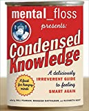 Mental Floss Presents Condensed Knowledg: A Deliciously Irreverent Guide to Feeling Smart Again
