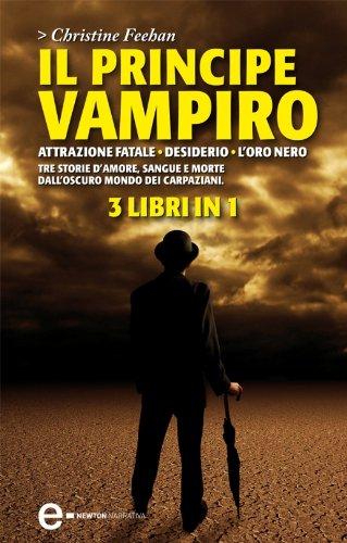 Christine Feehan - Il principe vampiro. Attrazione fatale. Desiderio. L'oro nero (eNewton Narrativa)