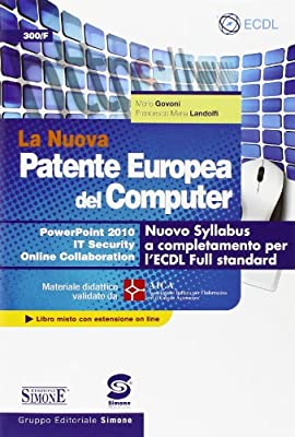 La nuova patente europea del computer. Nuovo Syllabus a completamento per l'ECDL full standard. Power point 2010. IT security... Con espansione online