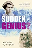 Sudden Genius: The Gradual Path to Creative Breakthroughs (0199569959) by Robinson, Andrew