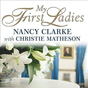 My First Ladies: Twenty-Five Years as the White House Chief Floral Designer | [Nancy Clarke, Christie Matheson]