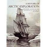 A History of Arctic Exploration: Discovery, Adventure and Endurance at the Top of the World ~ Matti Lainema