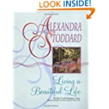 Living a Beautiful Life: 500 Ways to Add Elegance, Order, Beauty and Joy to Every Day of Your Life