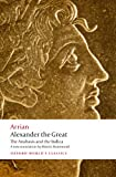 Alexander the Great: The Anabasis and the Indica (Oxford Worlds Classics)