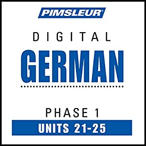 German Phase 1, Unit 21-25: Learn to Speak and Understand German with Pimsleur Language Programs | [ Pimsleur]